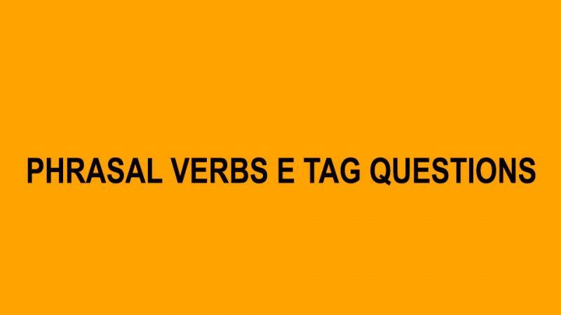 Phrasal Verbs e Tag Questions