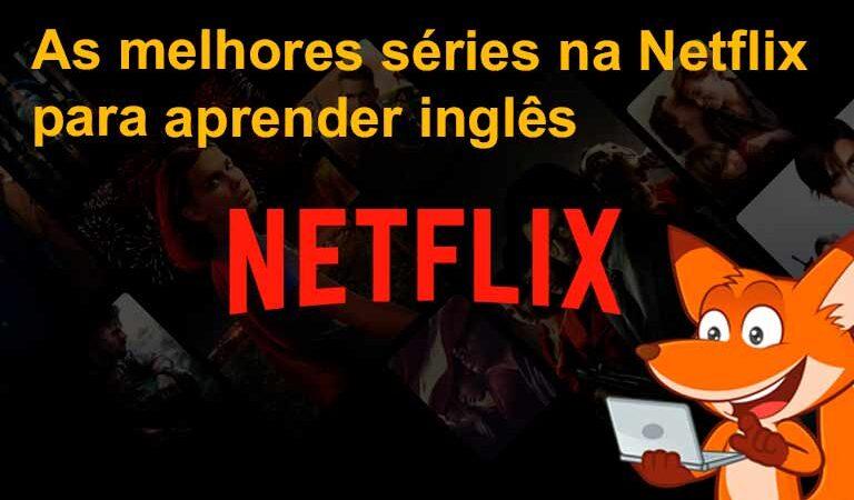 As melhores séries na Netflix para aprender inglês